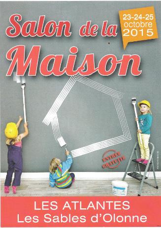 SALON DE LA MAISON 23-24-25 OCTOBRE 2015 LES ATLANTES LES SABLES D OLONNE